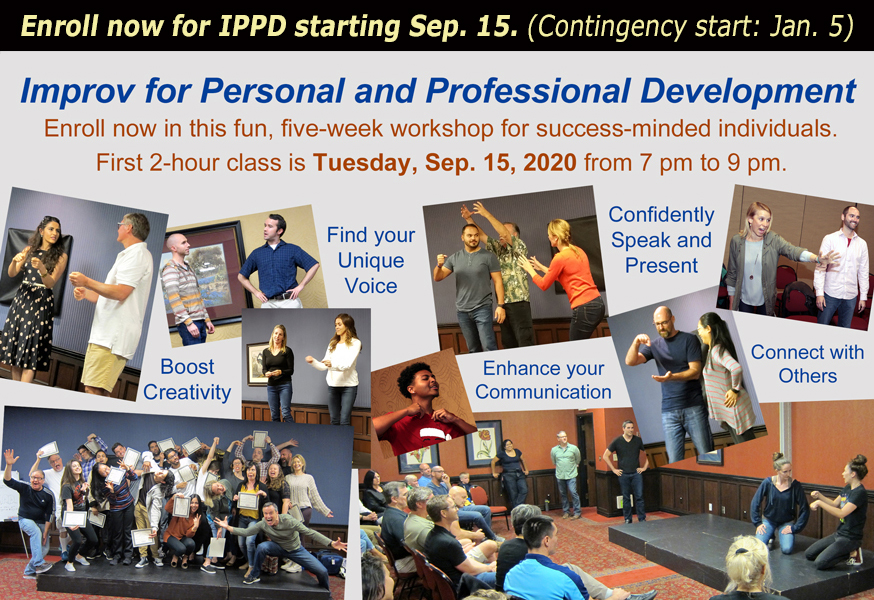 Enroll now for the Advantage Improv's September 15 2020 Improv for Personal and Professional Development (IPPD) workshop. Jan 5 2021 = contingency